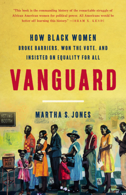 Vanguard: How Black Women Broke Barriers, Won the Vote and Insisted on Equality for All