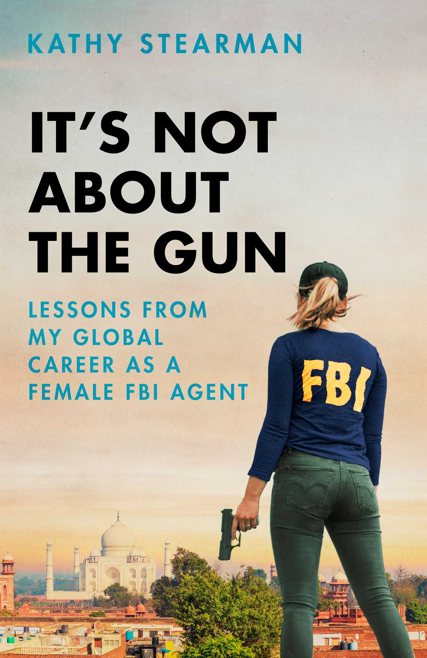 It's Not About the Gun: Lessons from My Global Career as a Female FBI Agent